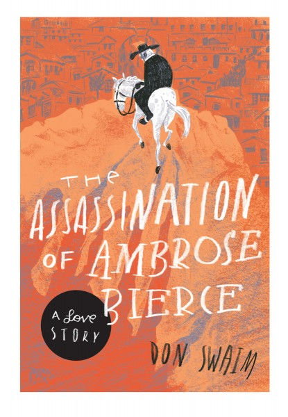 The Assassination of Ambrose Bierce: A Love Story by Don Swaim - Click Image to Close